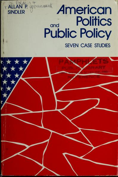 American politics and public policy by edited by Allan P. Sindler ; contributors, Bruce I. Oppenheimer, ... [et al.].