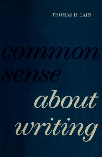 Common sense about writing by Thomas H. Cain